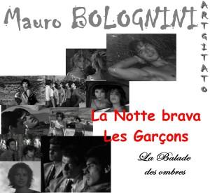 Bolognini Artgitato La Balade des ombres la notte brava Les Garçons