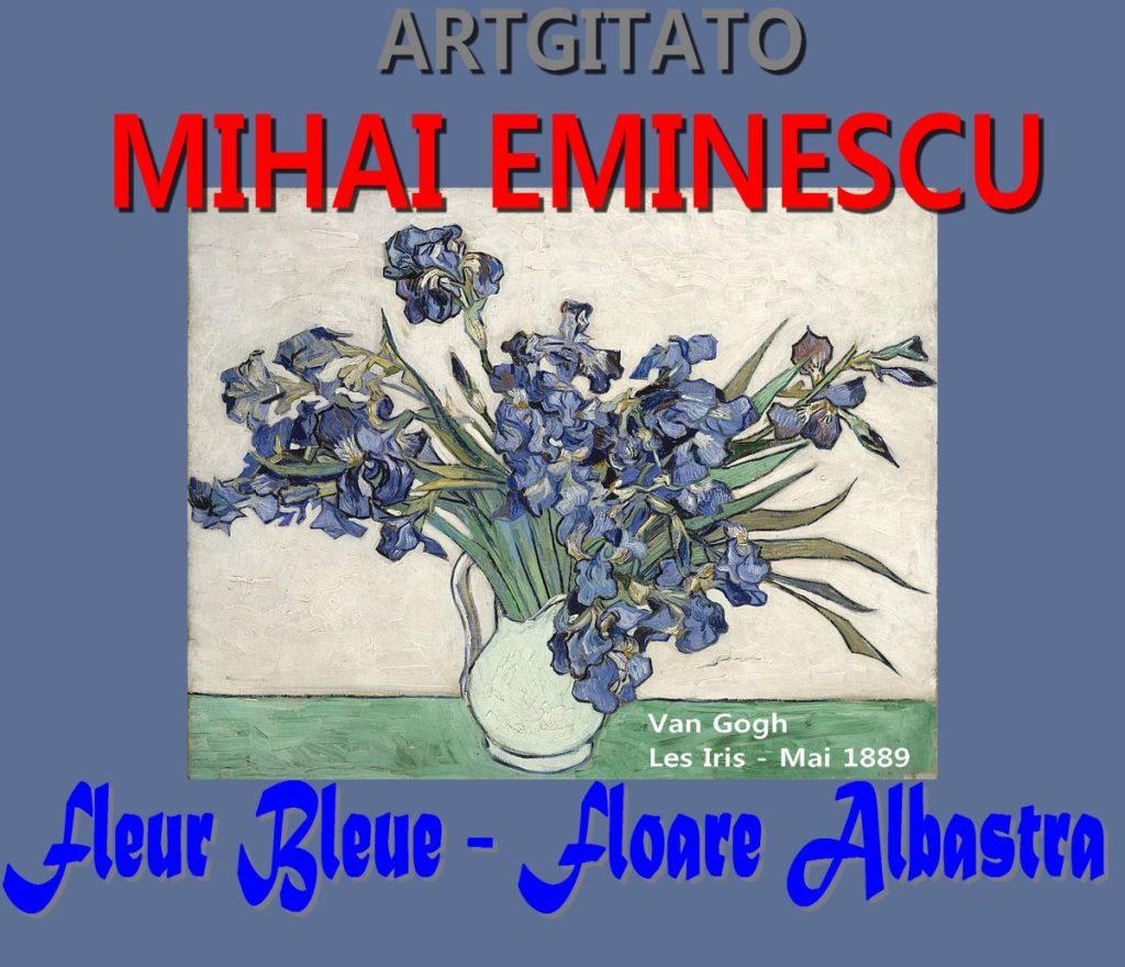 Floare albastra Fleur Bleue Mihai Eminescu Artgitato Van Gogh Saint-Rémy Les Iris mai 1889