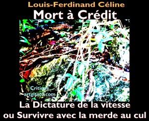 Louis Ferdinand Céline Mort à Crédit La dictature de la Vitesse ou l'Homme à la merde au cul