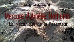 Mercure Amélie Nothomb La mécanique de la Pesanteur Artgitato