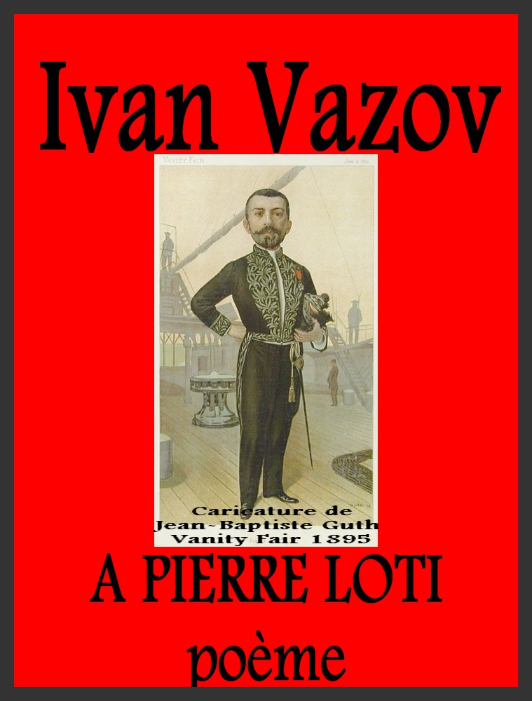 Ivan Vazov A Pierre Loti Pierre Loti caricaturé par Jean-Baptiste Guth pour Vanity Fair 1895