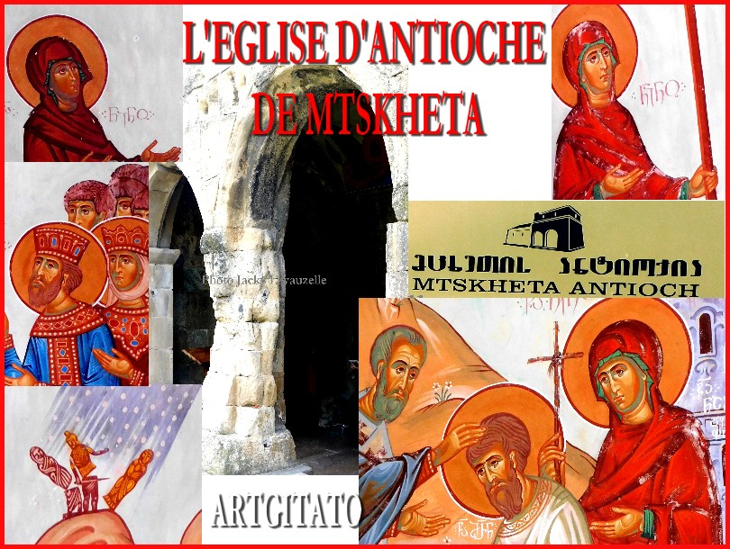 L'église d'Antioche MTSKHETA -  მცხეთა  - ანტიოქიის ტაძარი
