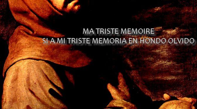 MA TRISTE MÉMOIRE -Sonnet de FERNANDO DE HERRERA – Si a mi triste memoria en hondo olvido