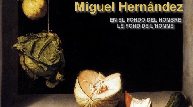 LE FOND DE L'HOMME -Poème de Miguel Hernández – En el fondo del hombre
