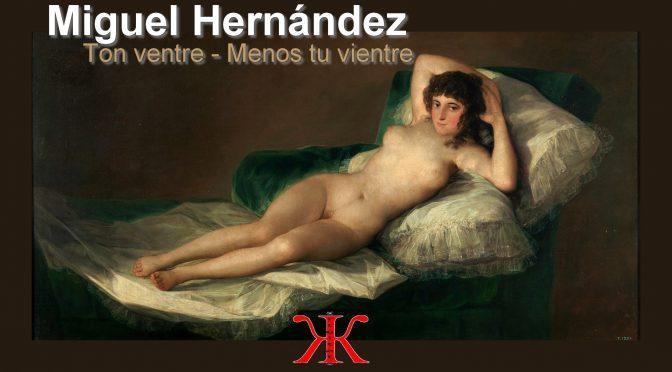 TON VENTRE -Poème de Miguel Hernández – Menos tu vientre – 1938/1941