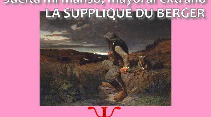 LA SUPPLIQUE DU BERGER – Poésie de Lope de Vega – Suelta mi manso, mayoral extraño