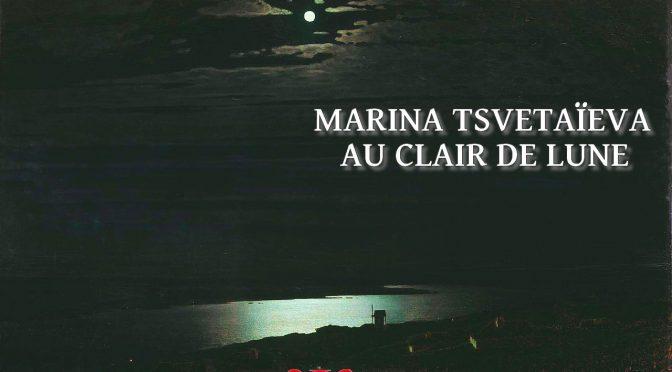 AU CLAIR DE LUNE – Poème de Marina Tsvétaïeva –  Марина Ивановна Цветаева- 1916 – Соперница, а я к тебе приду