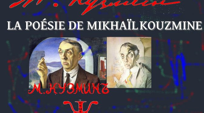 POÉSIE DE MIKHAIL KOUZMINE –  Михаи́л Алексе́евич Кузми́н