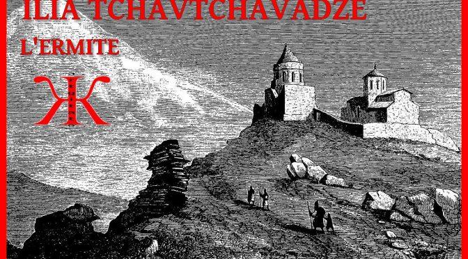 L'ERMITE -I- Poème de Ilia TCHAVTCHAVADZE – ილია ჭავჭავაძე – განდეგილი (პოემა)