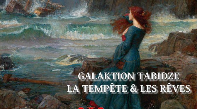 LA TEMPÊTE ET LES RÊVES – Poème de Galaktion TABIDZE -გალაკტიონ ტაბიძე – წუხელი ღამით