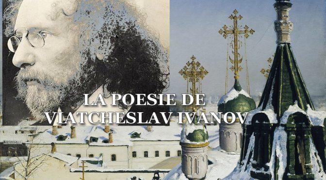 LA POÉSIE DE VIATCHESLAV IVANOV  –  Поэзия Вячеслава Иванова