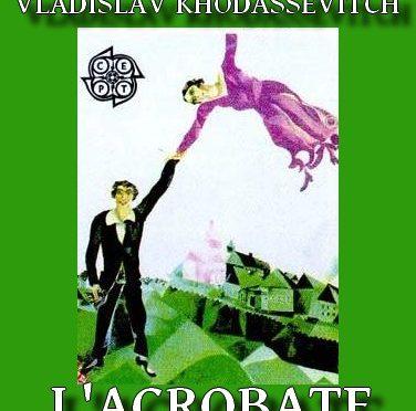 L'ACROBATE DE VLADISLAV KHODASSEVITCH – Владислав Ходасевич   – Акробат
