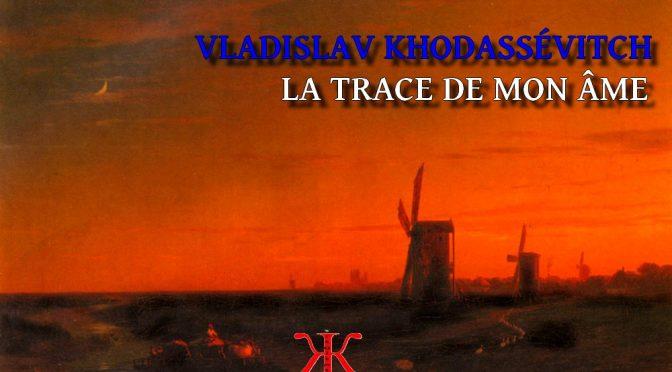 LA TRACE DE MON ÂME- Poème de Vladislav Khodassévitch – Владислав Ходасевич  Золото (D'or)- 1917