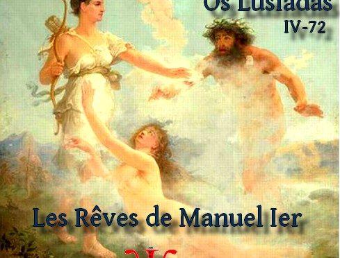 LES RÊVES DE MANUEL Ier (5) OS LUSIADAS IV-72 – LES LUSIADES – LUIS DE CAMOES – Dambos de dois a fronte coroada