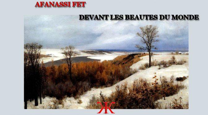 DEVANT LES BEAUTES DU MONDE – Poème de AFANASSI FET – 1890 – Поэзия Афанасси Фета – Еще люблю, еще томлюсь…