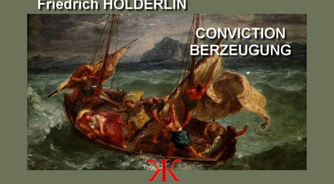CONVICTION – POÈME DE FRIEDRICH HÖLDERLIN – BERZEUGUNG