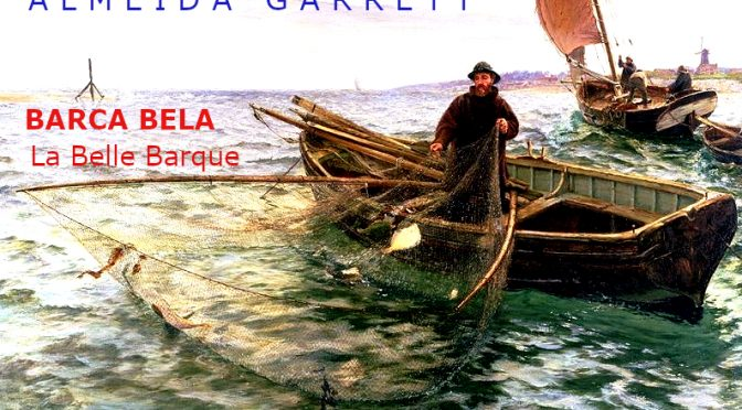 LA BELLE BARQUE – Poème de ALMEIDA GARRETT – BARCA BELA