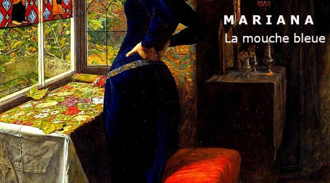 MARIANA – Poème d'Alfred Tennyson – LA MOUCHE BLEUE