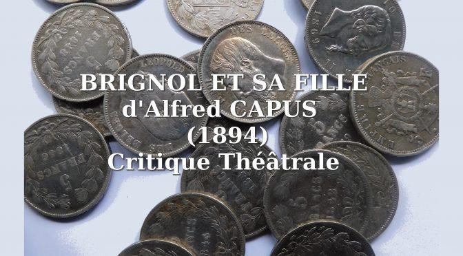 ALFRED CAPUS – PAR JULES LEMAÎTRE – CRITIQUE THÉÂTRALE DE BRIGNOL ET SA FILLE (1894)