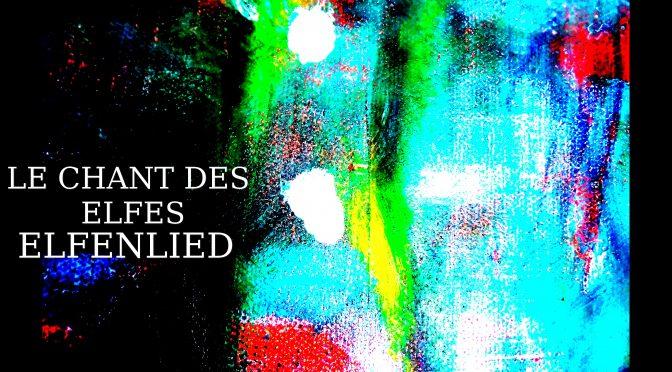 CHANT DES ELFES – EDUARD MÖRIKE – ELFENLIED