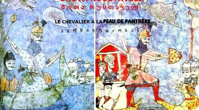 LE CHEVALIER A LA PEAU DE PANTHÈRE – CHOTA ROUSTAVÉLI – ვეფხისტყაოსანი, შოთა რუსთაველი – Sommaire